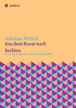 Aus dem Banat nach Serbien von Welsch,  Nikolaus