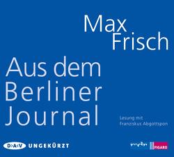 Aus dem Berliner Journal von Abgottspon,  Franziskus, Frisch,  Max, Strässle,  Thomas