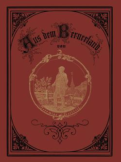 Aus dem Bernerland von Anker,  A., Gotthelf,  Jeremias