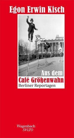 Aus dem Café Größenwahn von Kisch,  Egon Erwin