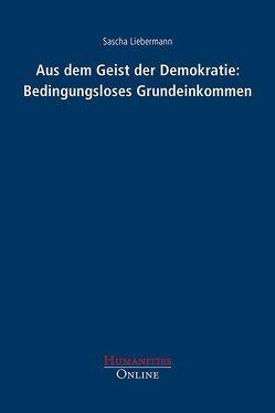 Aus dem Geist der Demokratie: Bedingungsloses Grundeinkommen von Liebermann,  Sascha