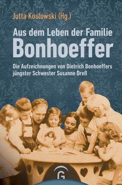 Aus dem Leben der Familie Bonhoeffer von Dress,  Andreas, Koslowski,  Jutta