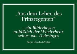 Aus dem Leben des Prinzregenten von August Dreesbach Verlag