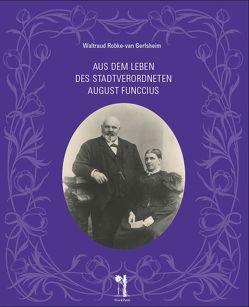 Aus dem Leben des Stadtverordneten August Funccius von Burlon,  Christine, Robke-van Gerfsheim,  Waltraud