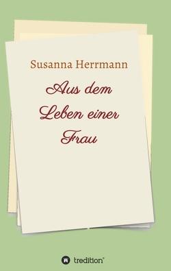 Aus dem Leben einer Frau von Herrmann,  Susanna
