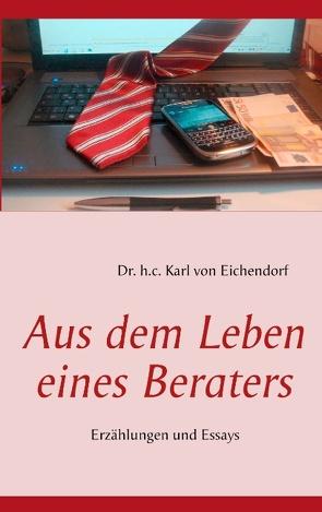 Aus dem Leben eines Beraters von Eichendorf,  Karl von