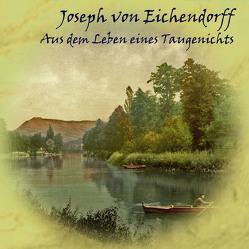Aus dem Leben eines Taugenichts von Eichendorff,  Joseph von, Kohfeldt,  Christian, Unglaub,  Reiner