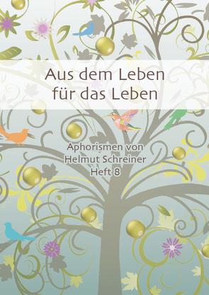 Aus dem Leben für das Leben von Schreiner,  Helmut F.