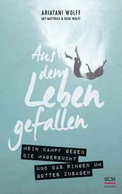 Aus dem Leben gefallen von Wolff,  Ariatani, Wolff,  Heidi, Wolff,  Matthias C.
