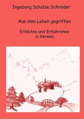 Aus dem Leben gegriffen von Schulze-Schröder,  Ingeborg