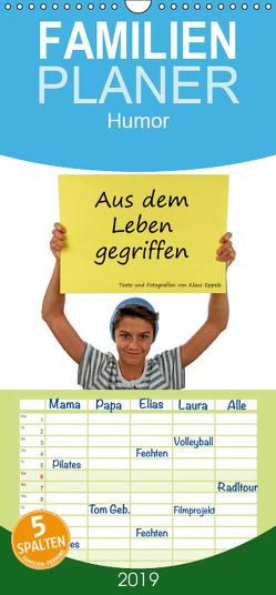Aus dem Leben gegriffen – Familienplaner hoch (Wandkalender 2019 , 21 cm x 45 cm, hoch) von Eppele,  Klaus