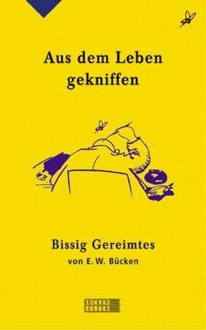 Aus dem Leben gekniffen von Bücken,  Ernst W