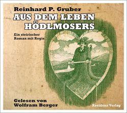 Aus dem Leben Hödlmosers von Berger,  Wolfram, Gruber,  R P