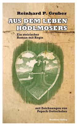 Aus dem Leben Hödlmosers von Gruber,  Reinhard P