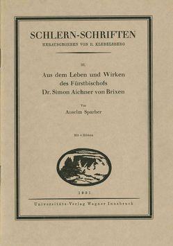 Aus dem Leben und Wirken des Fürstbischofs Dr. Simon Aichner von Brixen von Sparber,  Anselm