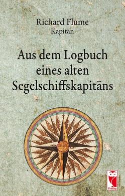 Aus dem Logbuch eines alten Segelschiffskapitäns von Flume,  Richard
