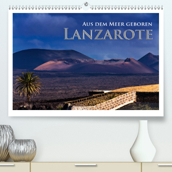 Aus dem Meer geboren – Lanzarote (Premium, hochwertiger DIN A2 Wandkalender 2021, Kunstdruck in Hochglanz) von Janka,  Rick