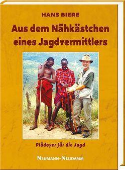 Aus dem Nähkästchen eines Jagdvermittlers von Biere,  Hans