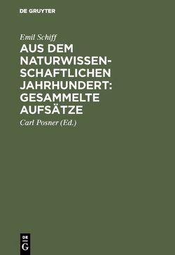 Aus dem naturwissenschaftlichen Jahrhundert: Gesammelte Aufsätze von Posner,  Carl, Schiff,  Emil