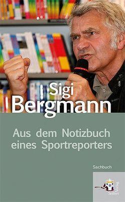 Aus dem Notizbuch eines Sportreporters von Bergmann,  Sigi