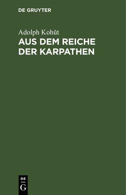 Aus dem Reiche der Karpathen von Kohut,  Adolph