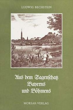 Aus dem Sagenschatz Bayerns und Böhmens von Bechstein,  Ludwig, Möhrig,  Wolfgang