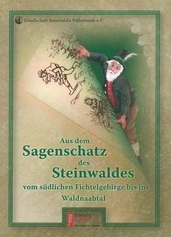 Aus dem Sagenschatz des Steinwaldes vom südlichen Fichtelgebirge bis ins Waldnaabtal von Arndt,  Rudolf, Fähnrich Harald, Steinwaldia Pullenreuth e.V.