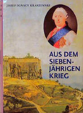 Aus dem Siebenjährigen Krieg von Fellmann,  Walter, Hermann,  Alois, Hermann,  Lieselotte, Kraszewski,  Josef I