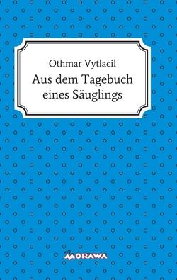 Aus dem Tagebuch eines Säuglings von Vytlacil,  Othmar