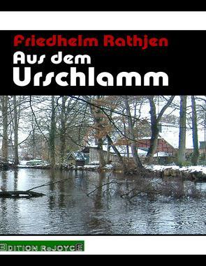 Aus dem Urschlamm von Rathjen,  Friedhelm
