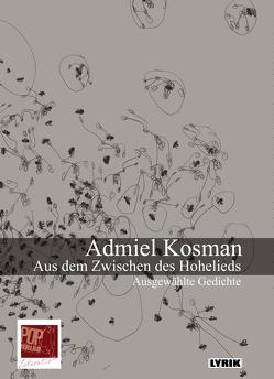 Aus dem Zwischen des Hohelieds. Ausgewählte Gedichte. von Breuer,  Theo, Kosman,  Admiel, Lutz,  Edith, Pop,  Traian