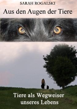 Aus den Augen der Tiere von Rogalski,  Sarah