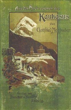 Aus den Hochregionen des Kaukasus Band 1 von Merzbacher,  Gottfried