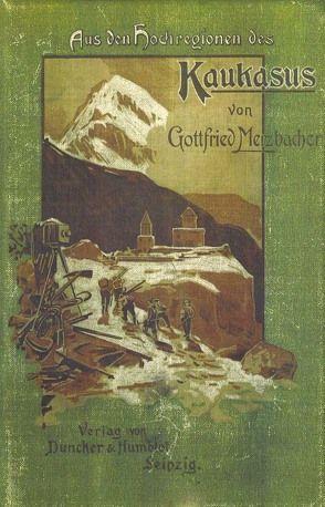 Aus den Hochregionen des Kaukasus Band 2 von Merzbacher,  Gottfried