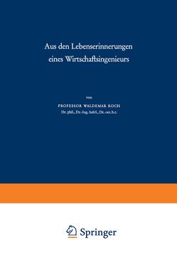 Aus den Lebenserinnerungen eines Wirtschaftsingenieurs von Koch,  Waldemar