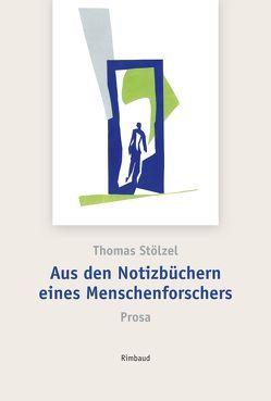 Aus den Notizbüchern eines Menschenforschers von Kostka,  Jürgen, Stölzel,  Thomas
