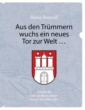 Aus den Trümmern wuchs ein neues Tor zur Welt … von Restorff,  Heinz