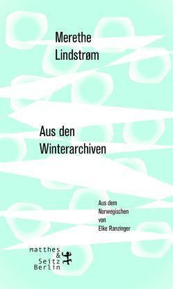 Aus den Winterarchiven von Lindstrøm,  Merethe, Ranzinger,  Elke