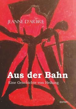 Aus der Bahn – Eine Geschichte von Heilung von d'Arbre,  Jeanne