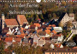 Aus der Ferne: Schwäbisch Hall 2019 (Wandkalender 2019 DIN A4 quer) von N.,  N.