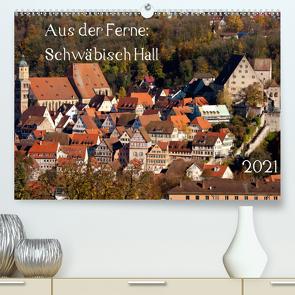 Aus der Ferne: Schwäbisch Hall 2021 (Premium, hochwertiger DIN A2 Wandkalender 2021, Kunstdruck in Hochglanz) von N.,  N.
