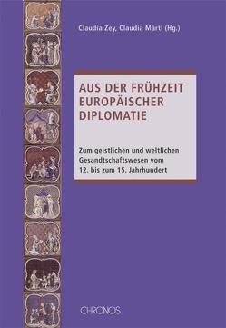 Aus der Frühzeit europäischer Diplomatie von Märtl,  Claudia, Zey,  Claudia