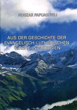 Aus der Geschichte der evangelisch-lutherischen Kirche in Georgien von Papuashvili,  Nugzar
