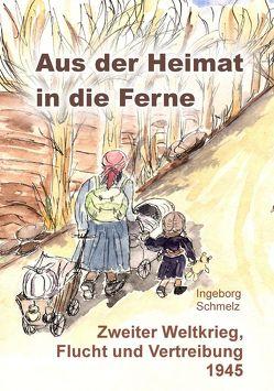 Aus der Heimat in die Ferne von Schmelz,  Ingeborg
