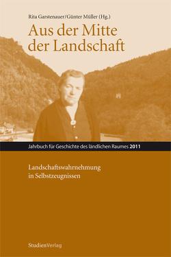 Aus der Mitte der Landschaft von Garstenauer,  Rita, Müller,  Günter