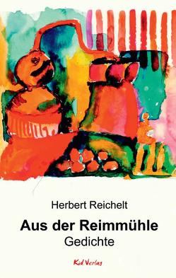 Aus der Reimmühle von Reichelt,  Herbert