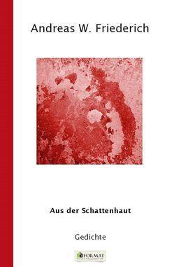 Aus der Schattenhaut von Friederich,  Andreas W.