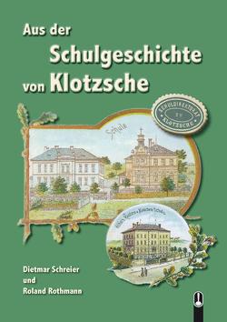 Aus der Schulgeschichte von Klotzsche von Rothmann,  Roland, Schreier,  Dietmar