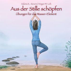 Aus der Stille schöpfen von Loh,  Nirgun W., Oberdieck,  Bernhard, Sievers,  Sakina K.