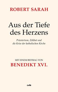 Aus der Tiefe des Herzens von Papst Bendikt XVI., Sarah,  Robert